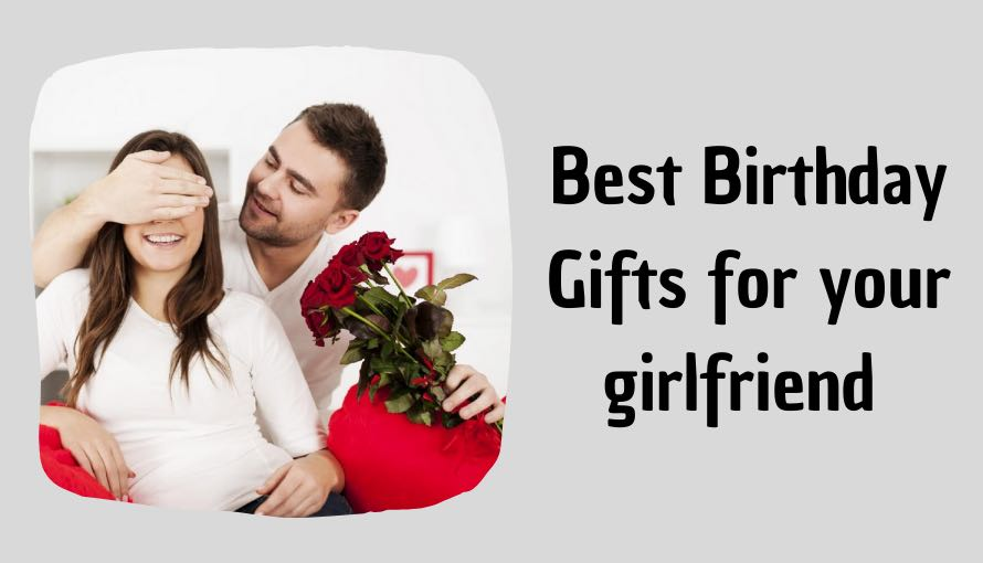 Best Birthday Gifts for your girlfriend