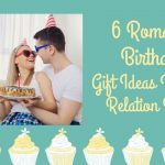 6 Romantic Birthday Gift Ideas to Make Relation Better